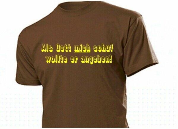 """""""Als Gott mich schuf wollte er angeben!"""" Fun Shirt Cooler Spruch Party Gr S-5XL"""